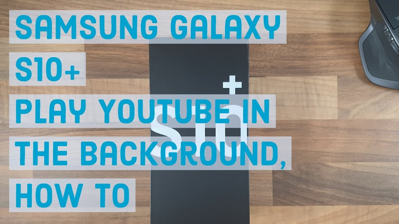 Play Youtube In The Background How To Samsung Galaxy S10 Plus Youtube