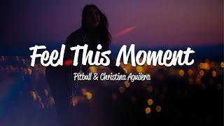 Pitbull - Feel This Moment (Lyrics) Ft. Christina Aguilera