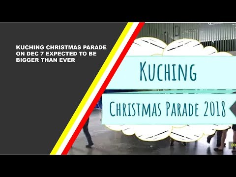 Kuching Christmas Parade On Dec 7 Expected To Be Bigger Than Ever