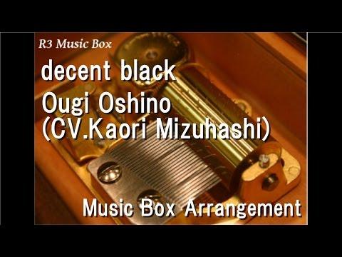 "Decent Black/Ougi Oshino(CV.Kaori Mizuhashi) [Music Box] (Anime ""Owarimonogatari"" OP)"