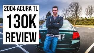 2004 (3RD GEN) ACURA TL - 130k MILE REVIEW!!