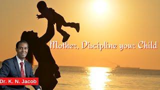 Mother, Discipline your Child  - Dr. K. N. Jacob