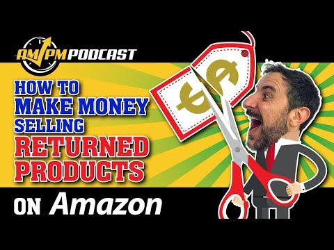 How to Make Money Selling Used or Returned Products on Amazon - AMPM PODCAST EP 160