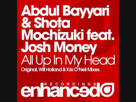 Abdul Bayyari & Shota Mochizuki feat. Josh Money - All Up In My Head (Will Holland's Enhanced Remix)