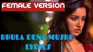 Bhula dena mujhe || song lyrics || female version || aashiqui 2