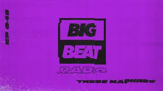 Big Beat Radio: EP #45 - These Machines (Thursday Mix)
