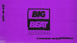 Big Beat Radio: EP #45 - These Machines (Thursday Mix)