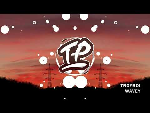 TroyBoi - Wavey