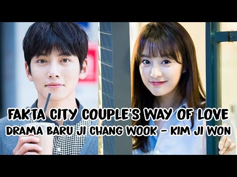 8 FAKTA UNIK DRAMA TERBARU JI CHANG WOOK DAN KIM JI WON CITY COUPLES WAY OF LOVE