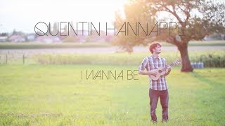 Quentin Hannappe - I Wanna Be
