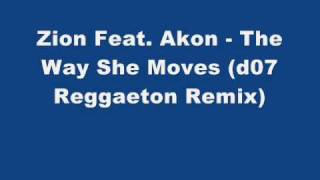 Zion Feat. Akon - The Way She Moves (d07 Reggaeton Remix)