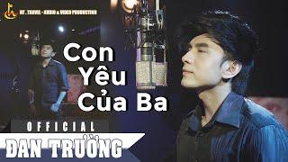 ĐAN TRƯỜNG - VIRAL VIDEO CON YÊU CỦA BA [Official MV]