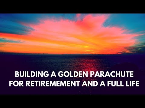 Building your Golden Parachute for Retirement and a full life.