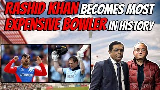 Rashid khan becomes most expensive bowler in History ENGLAND VS Afghanistan