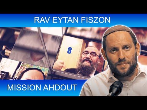 MISSION AHDOUT 8 - UNITE - Rav Eytan Fiszon - TORAH ET GUEOULA