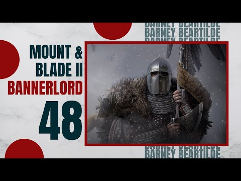 Let's Play MOUNT AND BLADE 2 BANNERLORD Gameplay Part 48 (BARNEY INTERRUPTED)