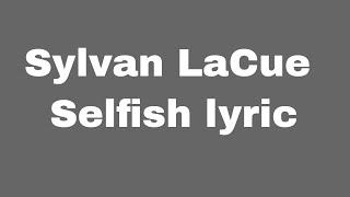 Sylvan LaCue Selfish lyric
