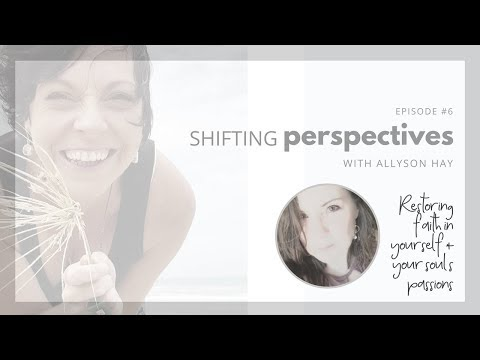 [Shifting Perspectives] Ep.6 Restoring Faith In Self & Your Soul's Passions
