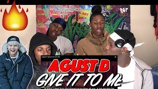 Agust D Give It To Me MV REACTION