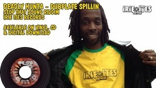 Deadly Hunta - Dubplate Spillin - Stop That Sound Riddim - Irie Ites Records
