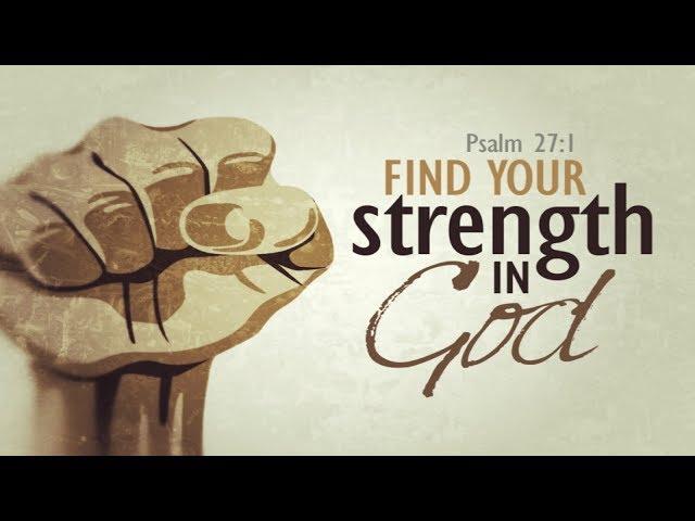 Find Your Strength in God - Pastor Chris Sowards - 9/8/19 AM