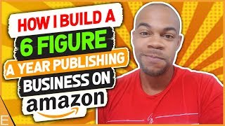 How I Built A SIX FIGURE Publishing Business On Amazon  My Publishing Story