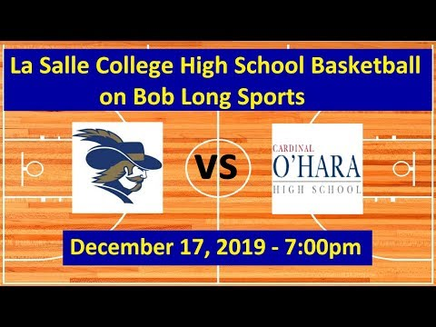 La Salle College High School vs. Cardinal O'Hara High School Basketball: December 17, 2019 - 7:00pm
