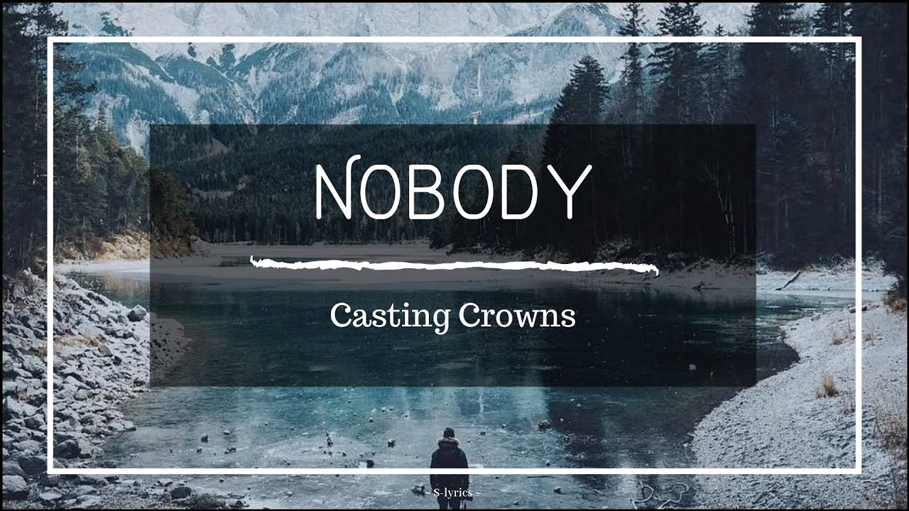 Casting Crowns Nobody Feat Matthew West Lyrics Youtube Get the nobody but jesus lyrics, video here. casting crowns nobody feat matthew west lyrics