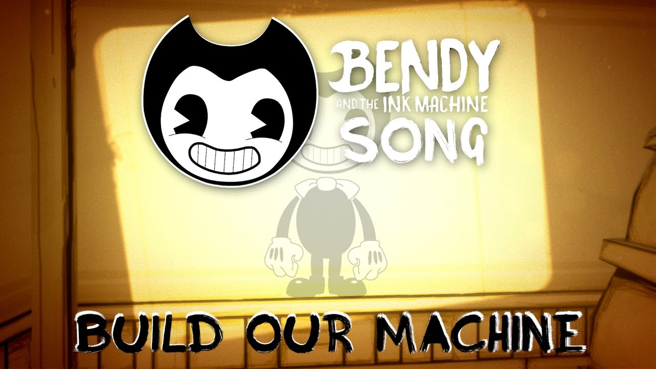 BENDY AND THE INK MACHINE SONG (Build Our Machine) LYRIC ...
