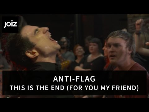 Anti-Flag - This Is The End (For You My Friend) (Live at joiz)