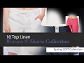 10 Top Linen Women'S Shorts Collection Spring 2017 Collection