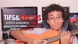 Efeitos Sonoros, Músicas de Fundo e Intros GRÁTIS! // TIPS & TRICKS #20
