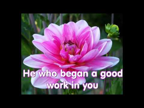 He who began a good work in you - Philippians 1:6