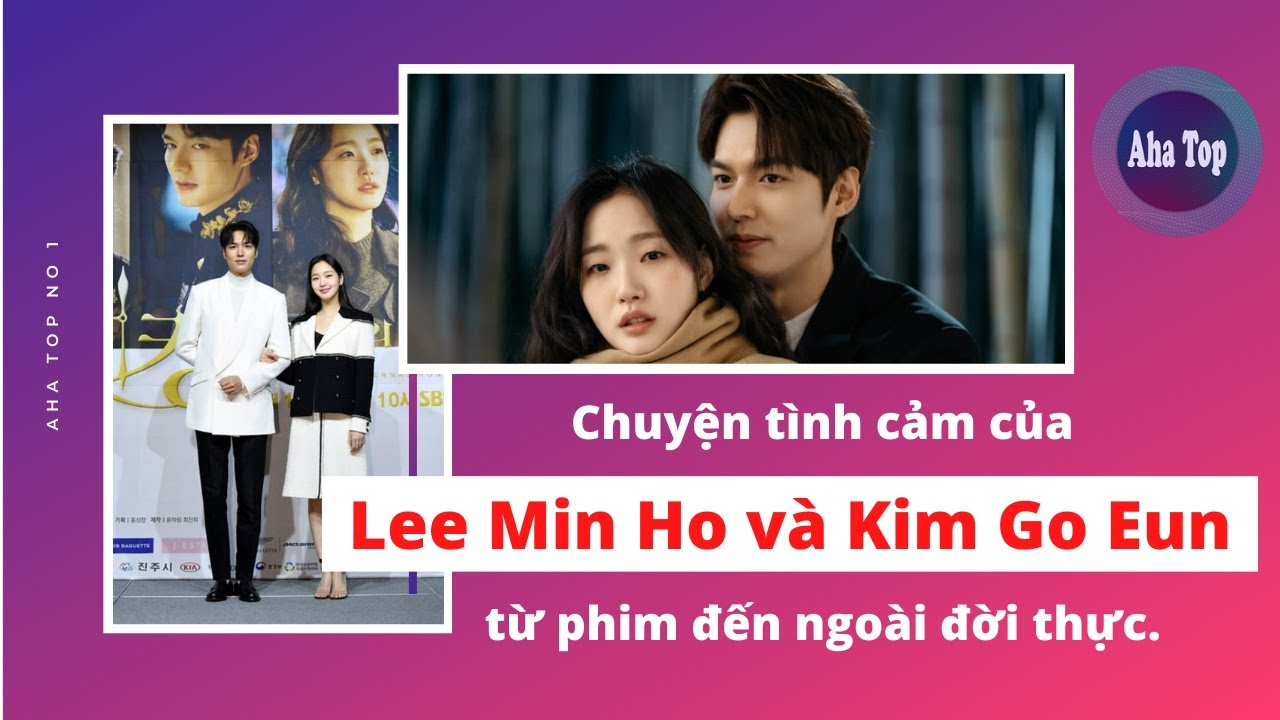 Quân vương bất diệt – Phim giả tình thật giữa Lee Min Ho và Kim Go Eun