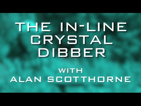 The In-Line Crystal Dibber With Alan Scotthorne