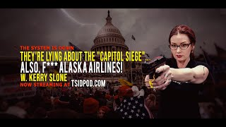 "206: They're Lying About the ""Capitol Siege""... Also, F*** Alaska Airlines! w. Kerry Slone"