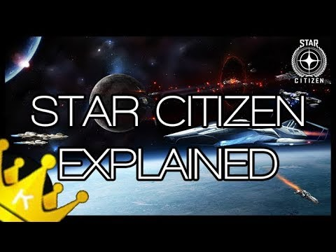 WHAT IS STAR CITIZEN - FULL EXPLANATION
