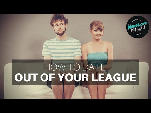 How To Date Someone Out Of Your League   Paging Dr. NerdLove
