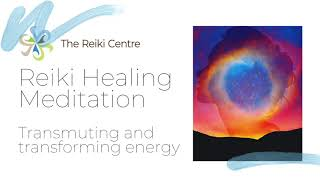 Reiki Healing Meditation - Transmuting and Transforming Energy