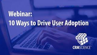 Webinar: 10 Ways to Drive User Adoption
