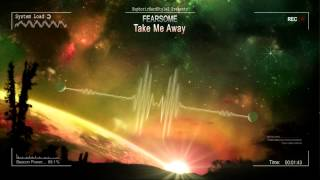 Fearsome - Take Me Away [HQ Original]