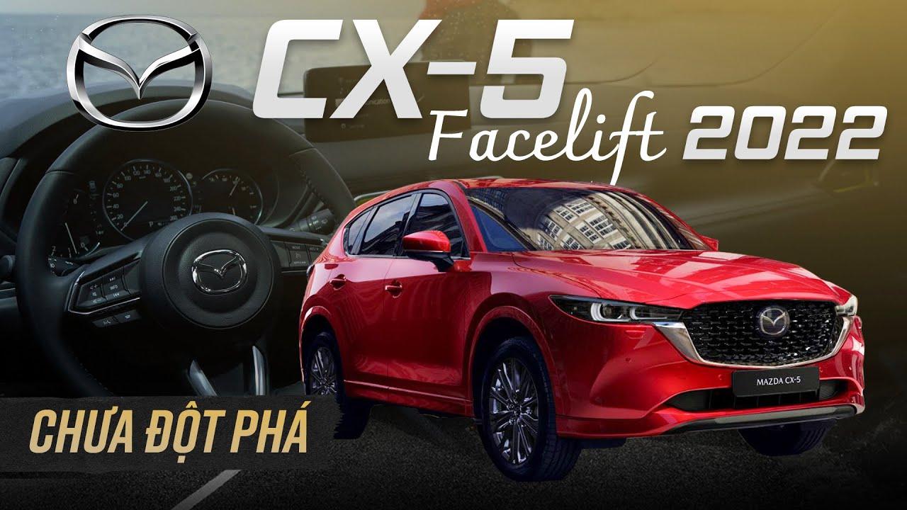 CX-5 Facelift 2022: Thay đổi nhẹ, chưa đột phá, vẫn vượt mặt CR-V?