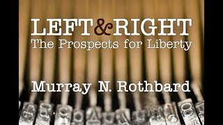 Left and Right: The Prospects for Liberty | by Murray N. Rothbard