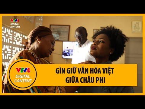 Những người phụ nữ giữ văn hóa Việt giữa châu Phi | VTV4