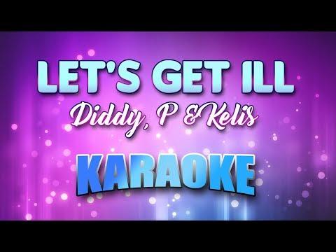 Diddy, P & Kelis - Let's Get Ill (Deep Dish Remix) (Karaoke & Lyrics)