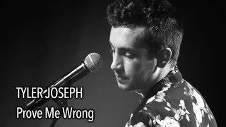 Tyler Joseph Prove Me Wrong With Lyrics.mp3