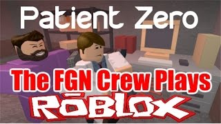 The FGN Crew Plays: Roblox - Patient ZERO (PC)