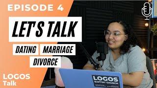 Let's Talk Dating, Marriage, Divorce!   Logos Talk Podcast   Episode 4