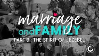 Marriage & Family: The Spirit of Jezebel