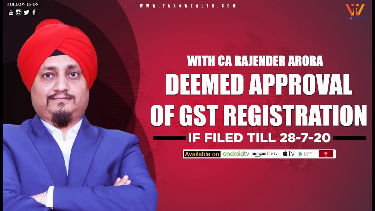 ''Deemed Approval of GST Registration if filed till 28-07-20'' with CA Rajender
